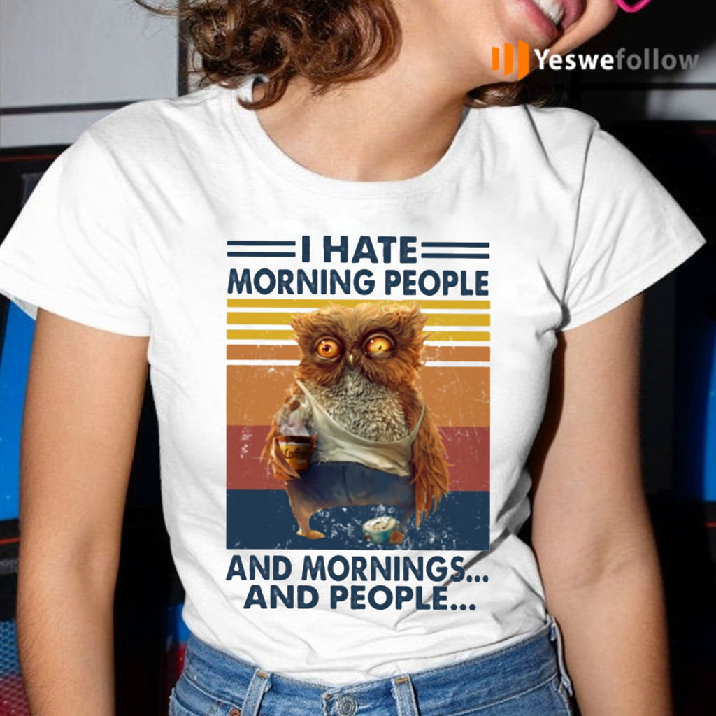 I Hate Morning People And Morning And People Vintage Shirt