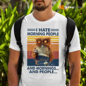 I Hate Morning People And Morning And People Vintage Shirts