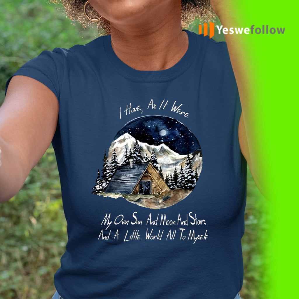 I Home As It Were My Own Sun And Moon And Stars And A Little World All To Myself Shirt