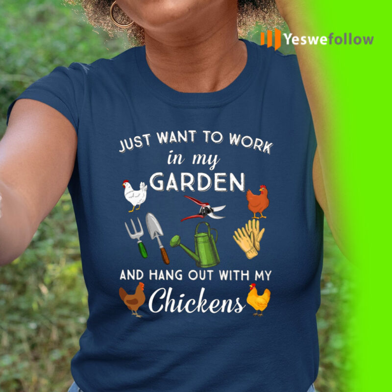 I Just Want To Work In My Garden And Hang Out With My Chickens TeeShirts