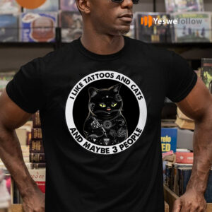 I Like Tattoos And Cats And Maybe 3 People Funny Black Cat Shirt