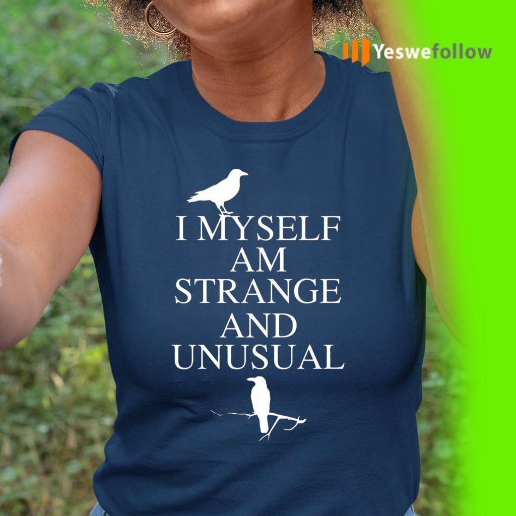 I Myself Am Strange And Unusual Shirt