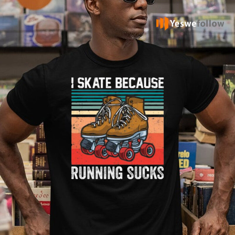 I Skate Because Running Sucks TeeShirt
