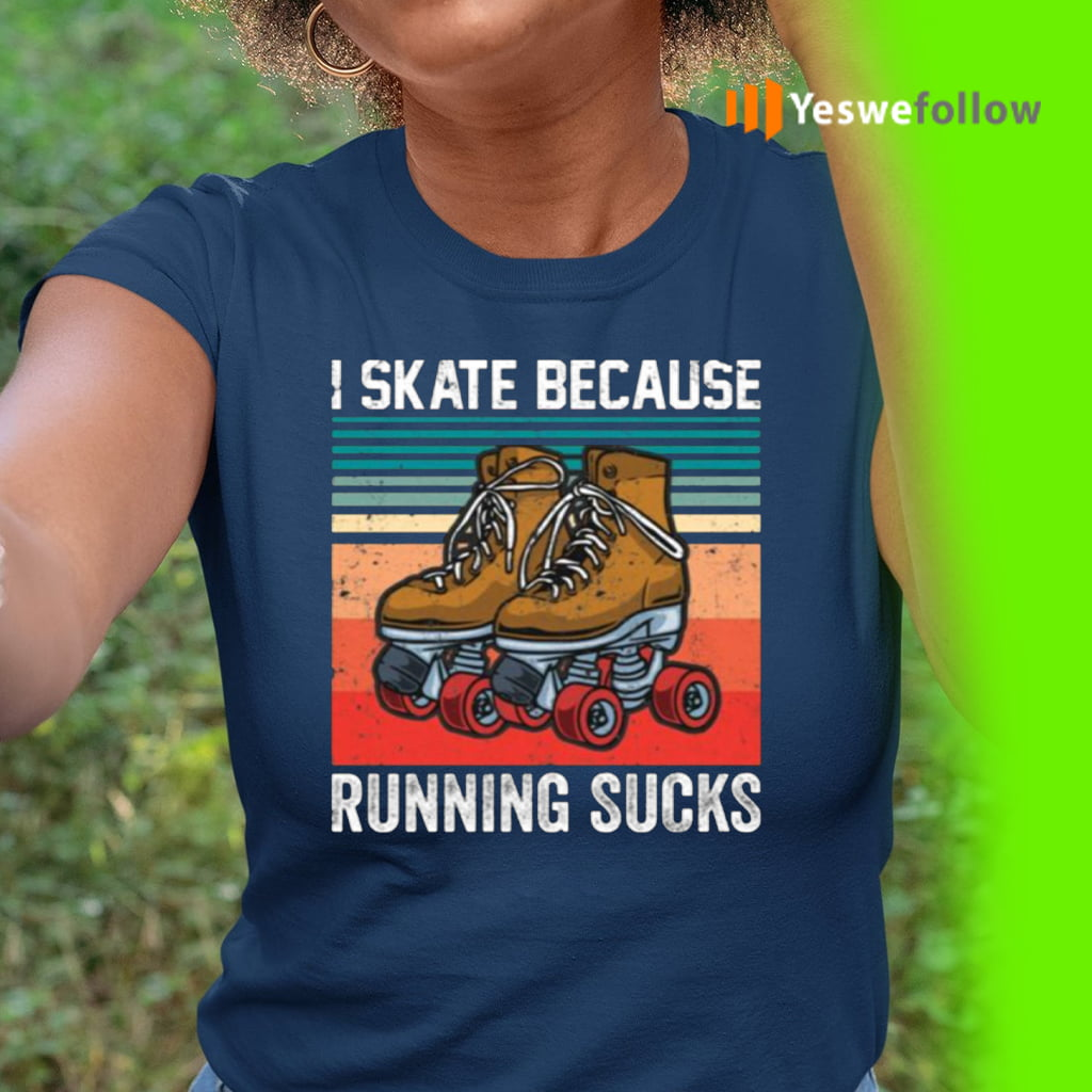 I Skate Because Running Sucks TeeShirts