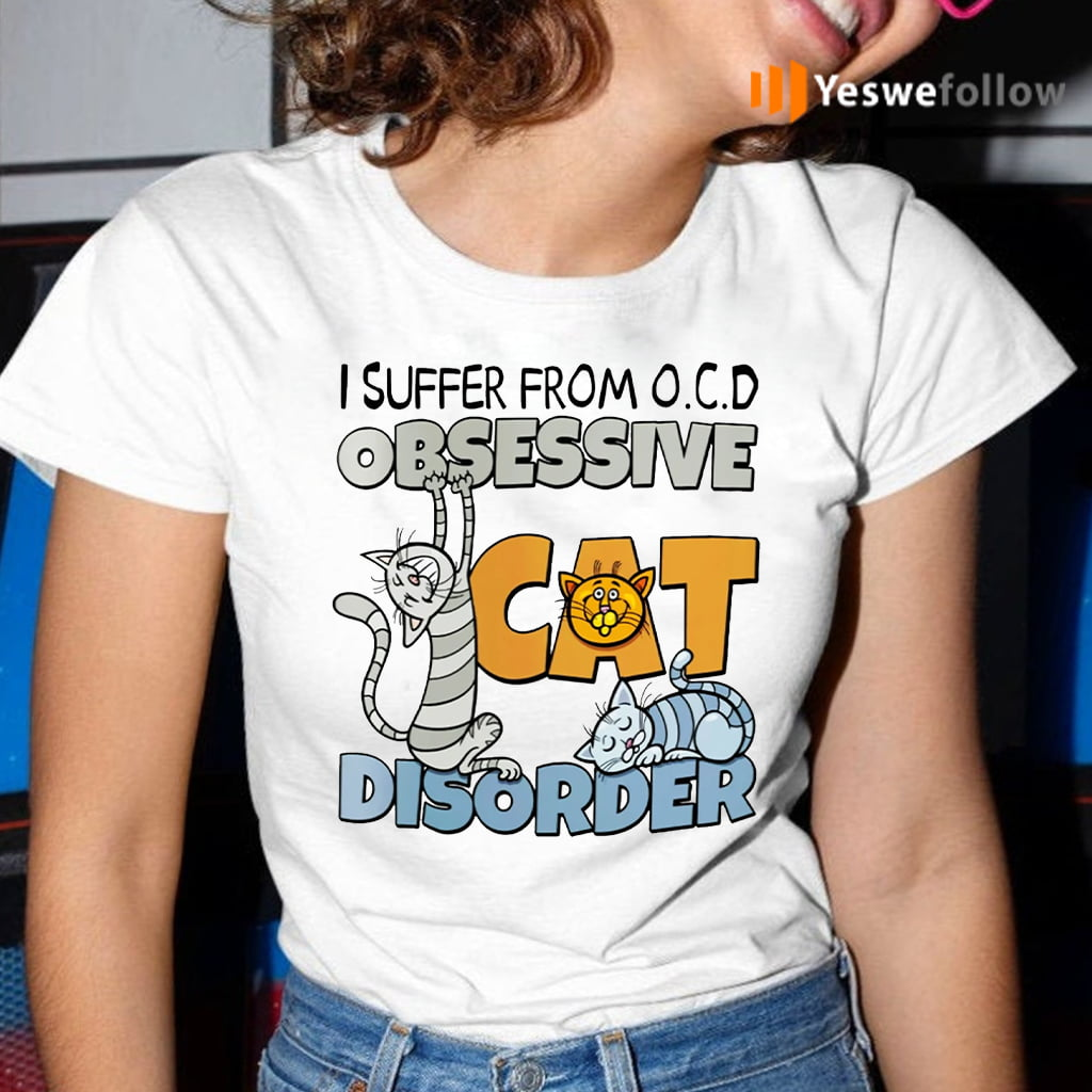 I Suffer From O.C.D Obsessive Cat Disorder T-Shirt