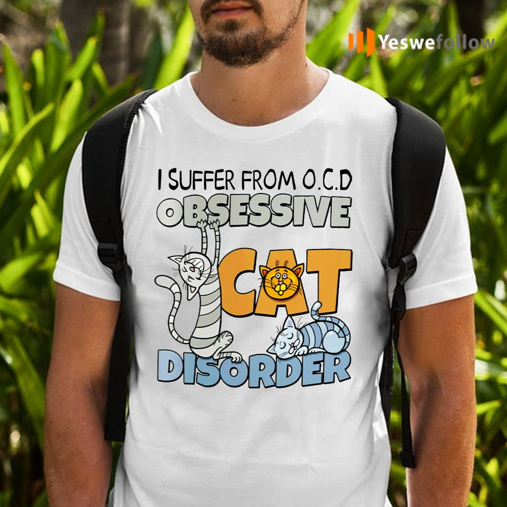 I Suffer From O.C.D Obsessive Cat Disorder T-Shirts