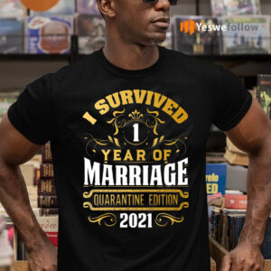 I Survived Of 1 Year Marriage Quarantined Edition 2021 T-Shirts
