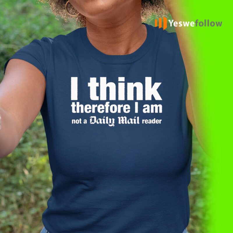 I Think, Therefore I Am Not A Daily Mail Reader T-Shirt