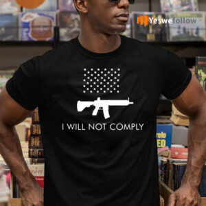 I Will Not Comply Shirts
