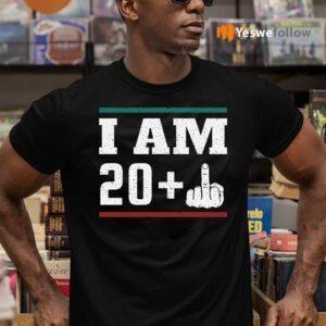 I am 20 plus middle finger Shirt