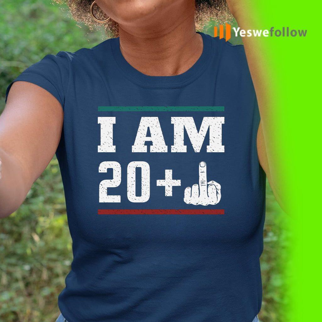 I am 20 plus middle finger Shirts