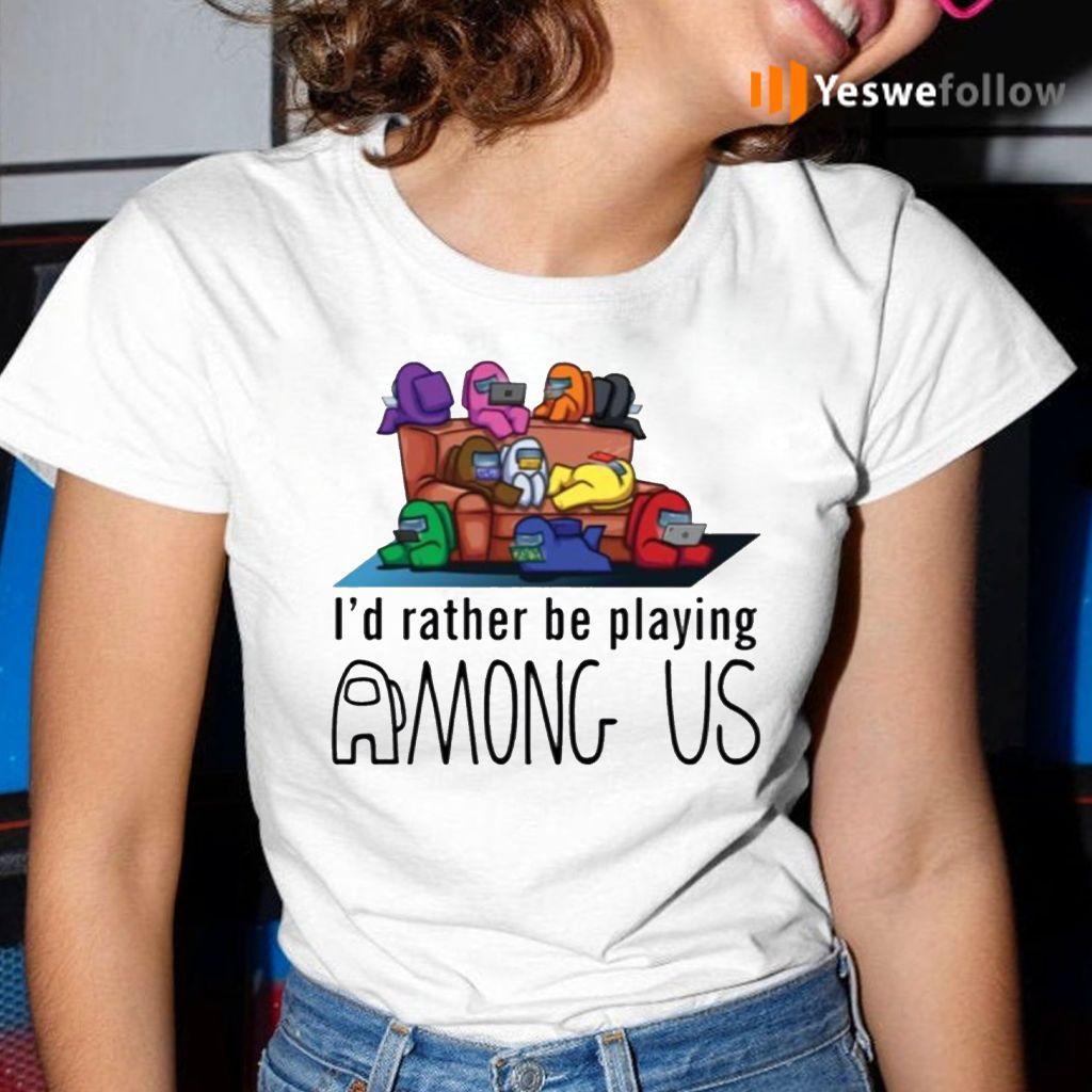 I'd Rather Be Playing Among Us TeeShirts