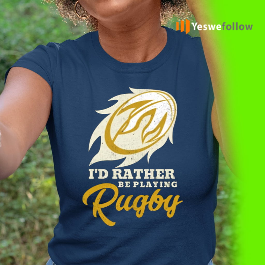 I'd Rather Be Playing Rugby Shirts