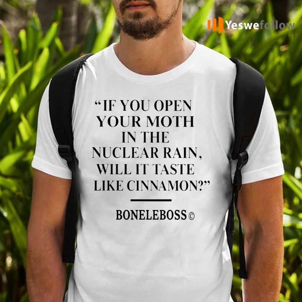 If You Open Your Moth In The Nuclear Rain Will It Taste Like Cinnamon TeeShirt