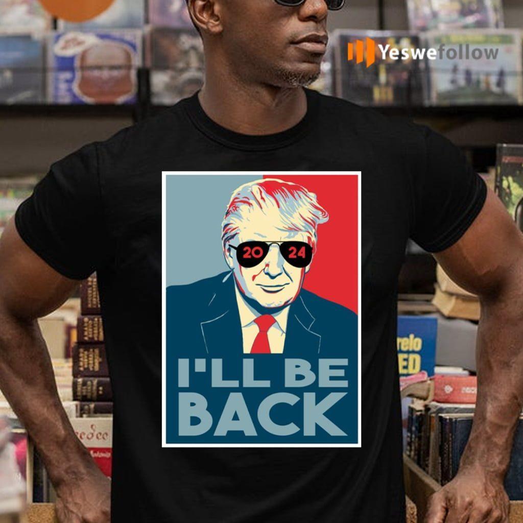 I'll Be Back 2024 Trump T-Shirts
