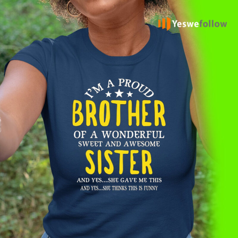 I'm A Proud Brother Of A wonderful Sweet And Awesome Sister Shirts
