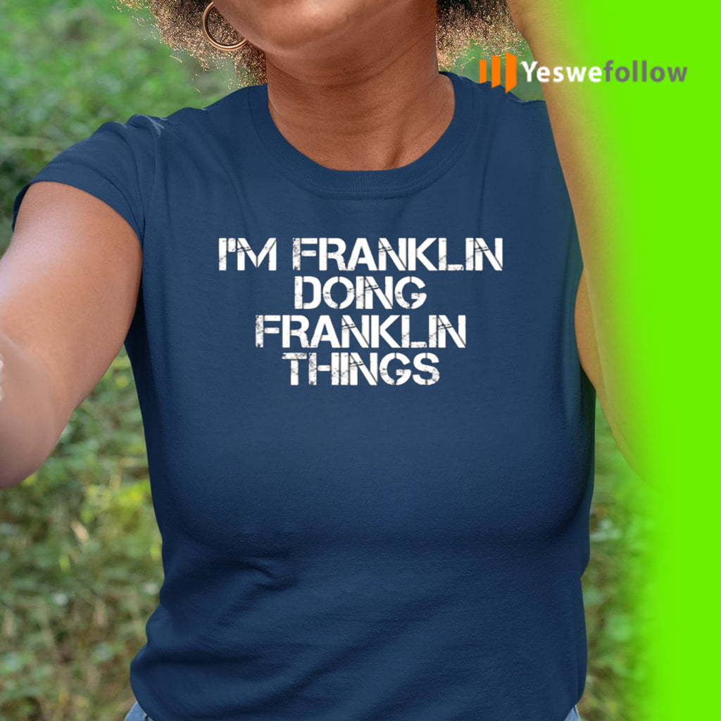 I'm Franklin Doing Franklin Things Shirt