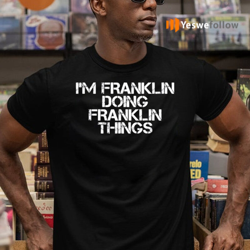 I'm Franklin Doing Franklin Things Shirts