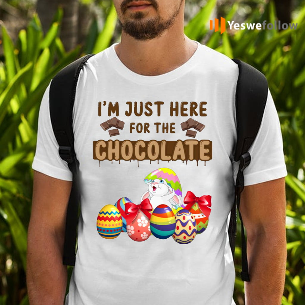 I'm Just Here for the Chocolate TeeShirts