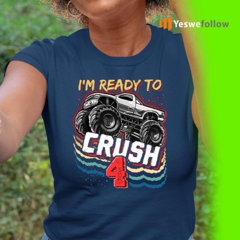 I'm Ready To Crush 4 Monster Truck 4Th Birthday Shirt