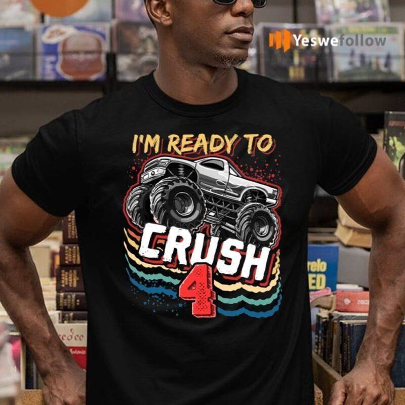 I'm Ready To Crush 4 Monster Truck 4Th Birthday Shirts