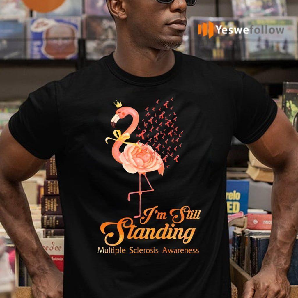 Im Still Standing Orange Flamingo Multiple Sclerosis Awareness Shirt