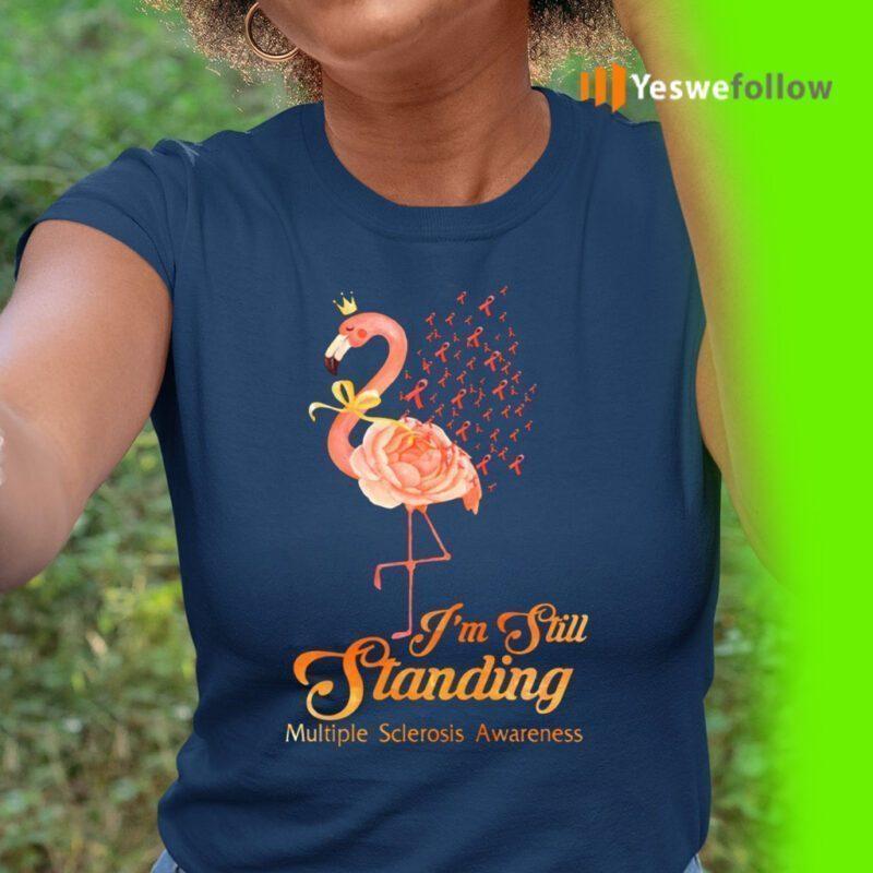 Im Still Standing Orange Flamingo Multiple Sclerosis Awareness Shirts