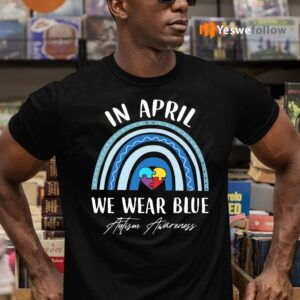In April We Wear Blue Autism Awareness Shirt