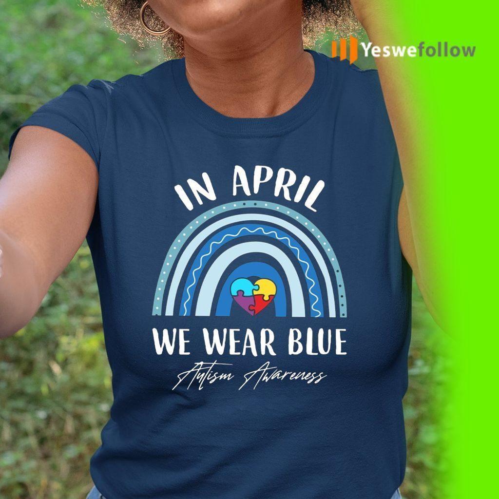 In April We Wear Blue Autism Awareness Shirts