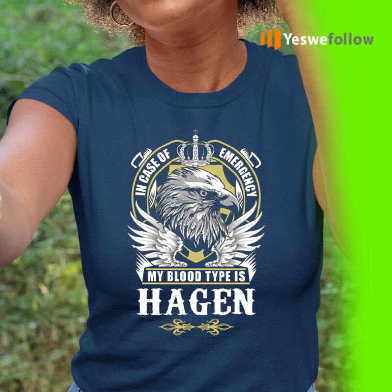 In Case Of Emergency My Blood Type Is Hagen Shirt