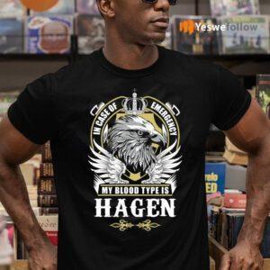 In Case Of Emergency My Blood Type Is Hagen Shirts