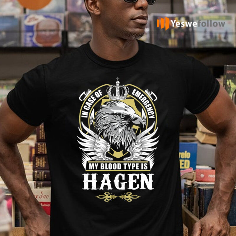 In Case Of Emergency My Blood Type Is Hagen Shirts