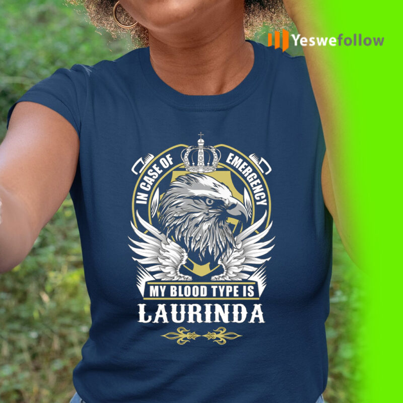 In Case Of Emergency My Blood Type Is Laurinda Shirt