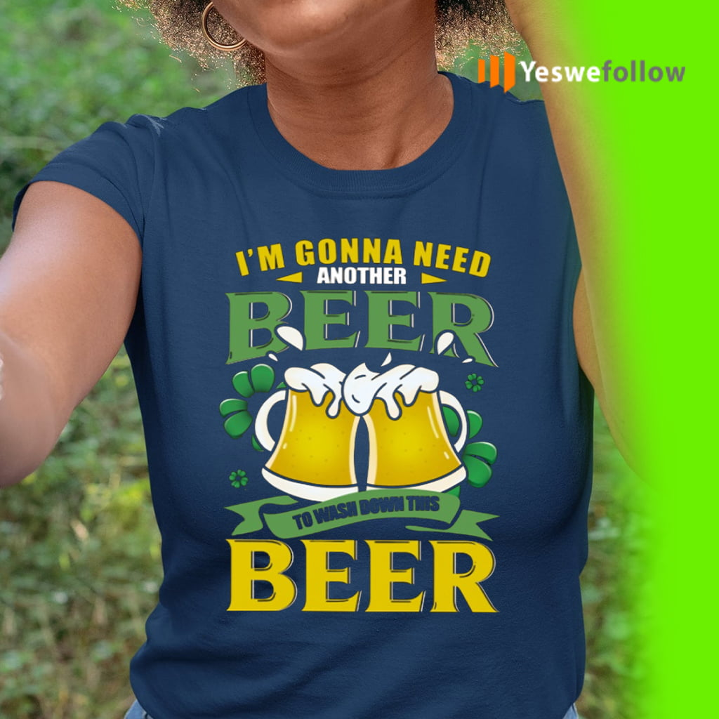 Irish I'm Gonna Need Another Beer To Wash Down This Beer Shamrock T-shirt