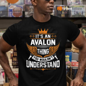 It's An Avalon Thing You Wouldn't Understand Shirts