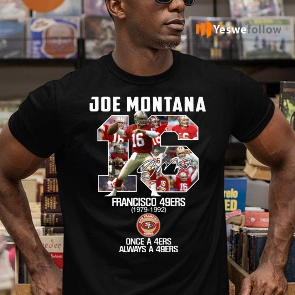 Joe Montana 16 San Francisco 49ers Once A 49ers Always A 49ers TeeShirt