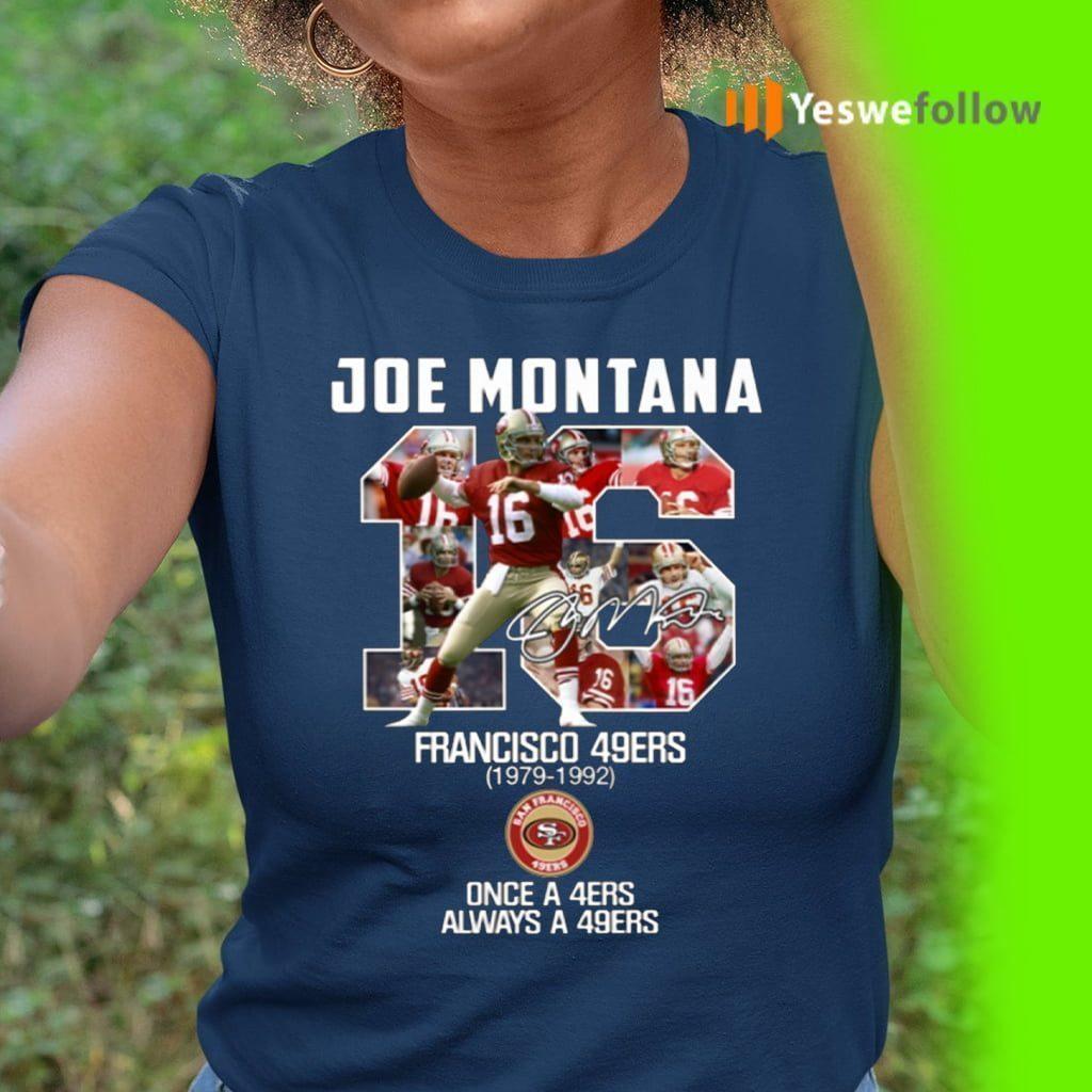 Joe Montana 16 San Francisco 49ers Once A 49ers Always A 49ers TeeShirts
