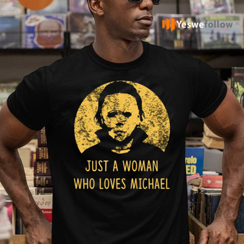 Just A Woman Who Loves Michael Myers Halloween Shirts