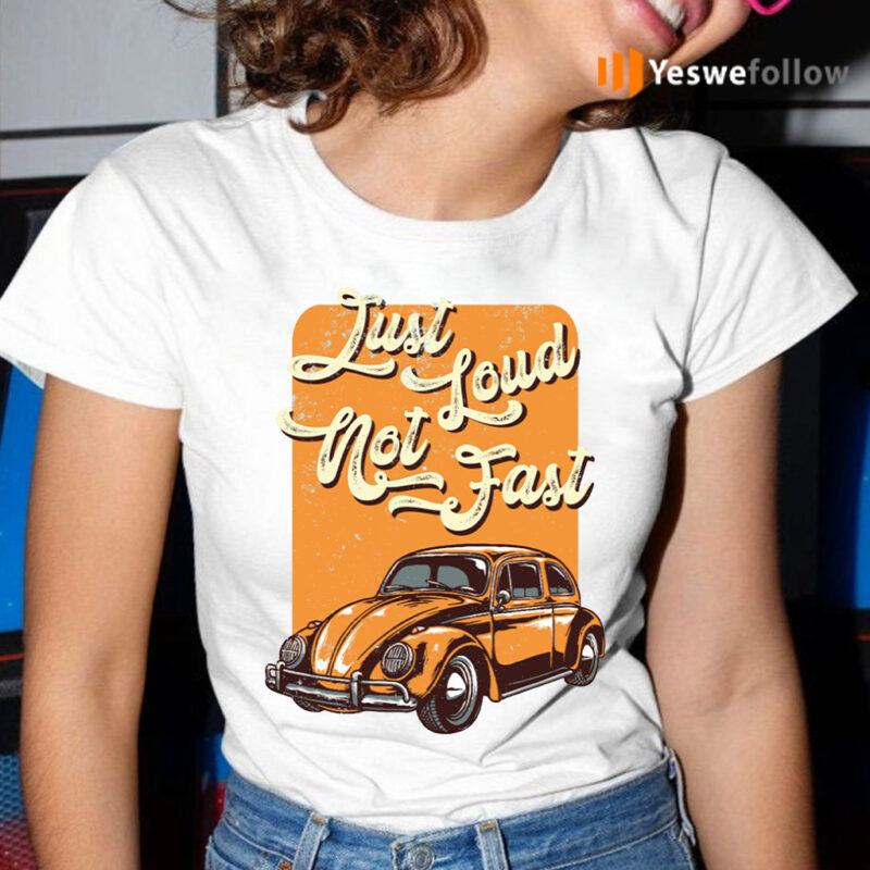 Just Loud Not Fast T-Shirt
