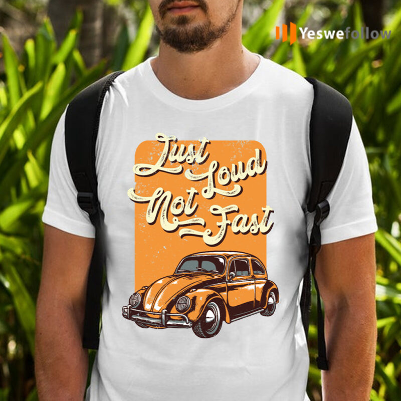 Just Loud Not Fast T-Shirts