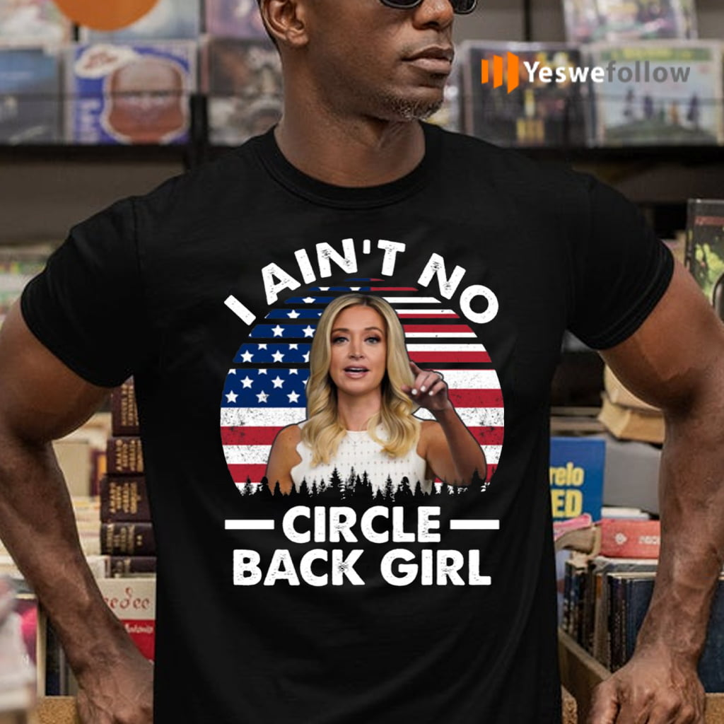 Kayleigh Mcenany I Ain't No Circle Back Girl American Flag T-Shirts