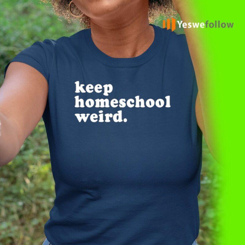 Keep Homeschool Weird Shirt