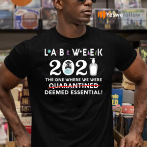 Lab Week 2021 The One Where We Were Deemed Essential T-Shirts
