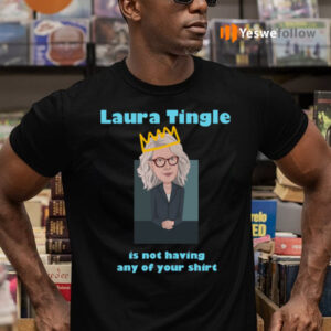 Laura Tingle Is Not Having Any Of Your Shit Shirts