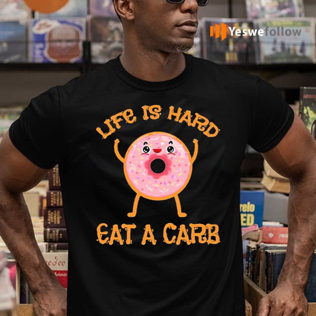 Life Is Hard Eat A Carb National Donut Day Shirts