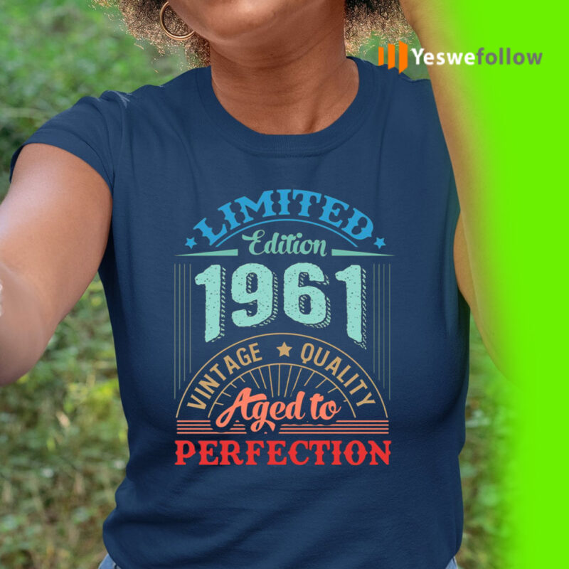Limited Edition 1961 Vintage Quality Aged To Perfection T-Shirt