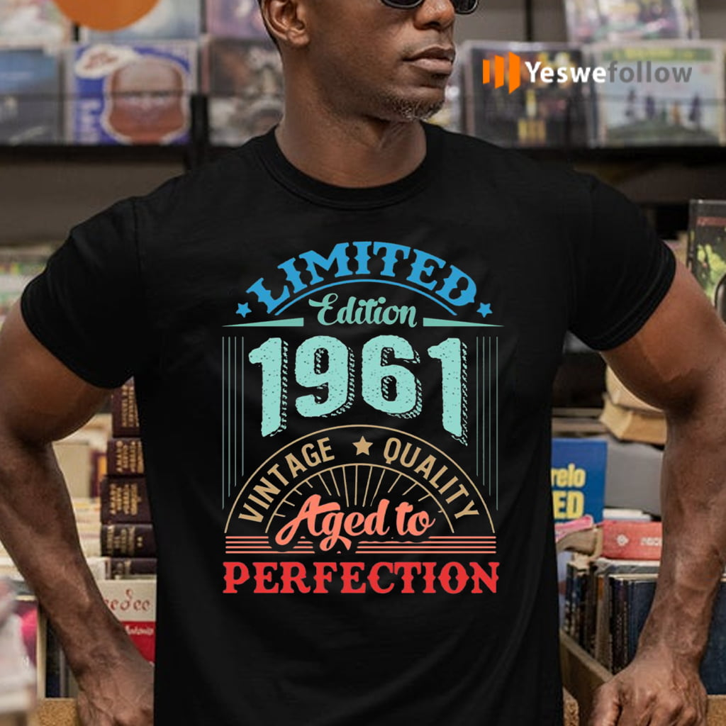 Limited Edition 1961 Vintage Quality Aged To Perfection T-Shirts