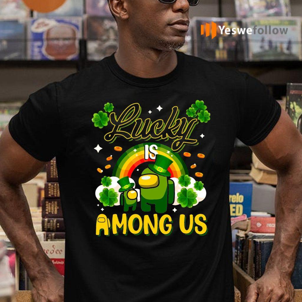 Lucky Is Among Us Funny Shirts
