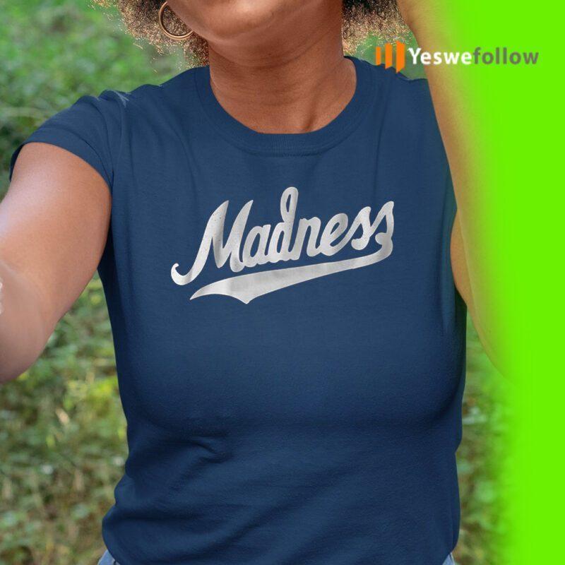 Madness tshirts