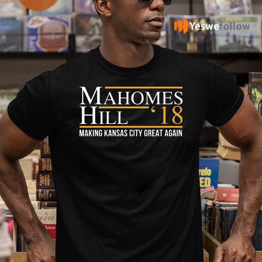 Mahomes Hill '18 Making Kansas City Great Again TeeShirt